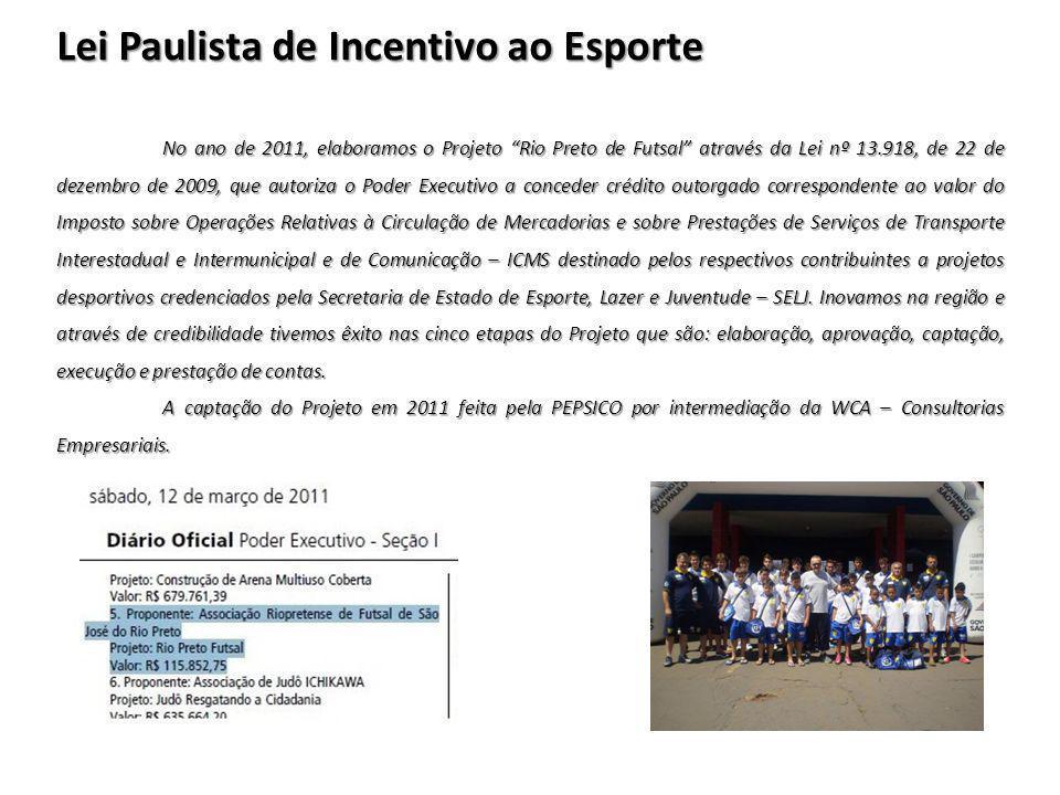 """Lei Paulista de Incentivo ao Esporte No ano de 2011, elaboramos o Projeto """"Rio Preto de Futsal"""" através da Lei nº 13.918, de 22 de dezembro de 2009, q"""