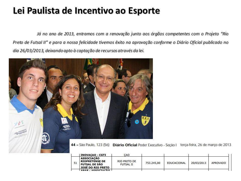"""Lei Paulista de Incentivo ao Esporte Já no ano de 2013, entramos com a renovação junto aos órgãos competentes com o Projeto """"Rio Preto de Futsal II"""" e"""