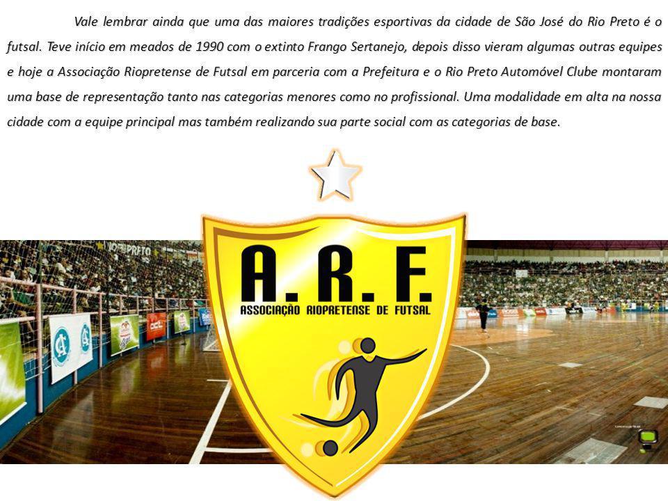 Vale lembrar ainda que uma das maiores tradições esportivas da cidade de São José do Rio Preto é o futsal. Teve início em meados de 1990 com o extinto