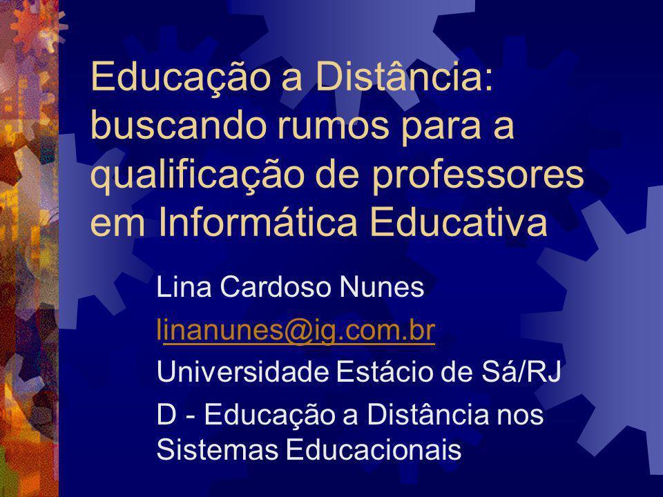 Educação a Distância: buscando rumos para a qualificação de professores em Informática Educativa Lina Cardoso Nunes linanunes@ig.com.brinanunes@ig.com.br Universidade Estácio de Sá/RJ D - Educação a Distância nos Sistemas Educacionais