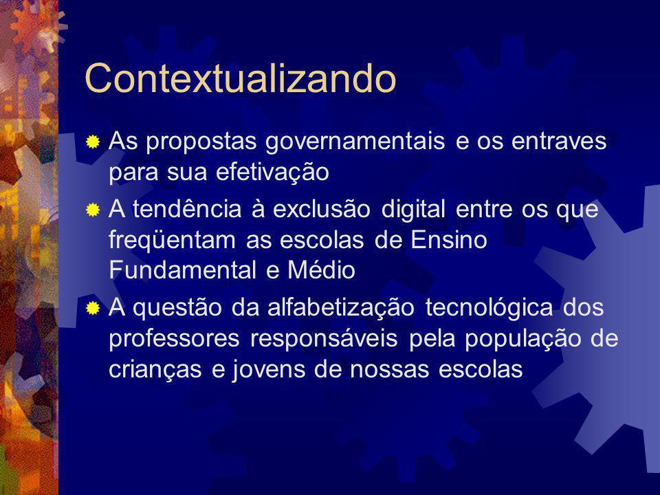 Contextualizando  As propostas governamentais e os entraves para sua efetivação  A tendência à exclusão digital entre os que freqüentam as escolas d