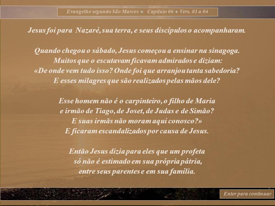 Evangelho segundo São Marcos Capítulo 06 Vers. 01 a 56 Enter para continuar