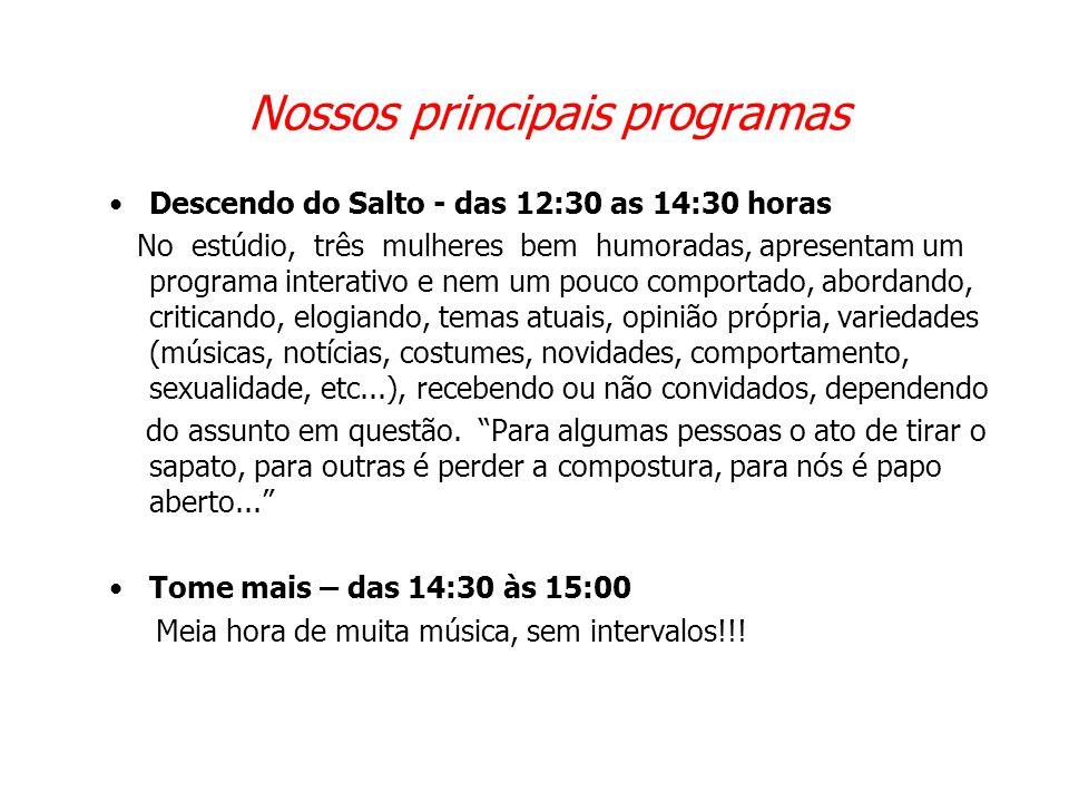 Nossos principais programas •Descendo do Salto - das 12:30 as 14:30 horas No estúdio, três mulheres bem humoradas, apresentam um programa interativo e
