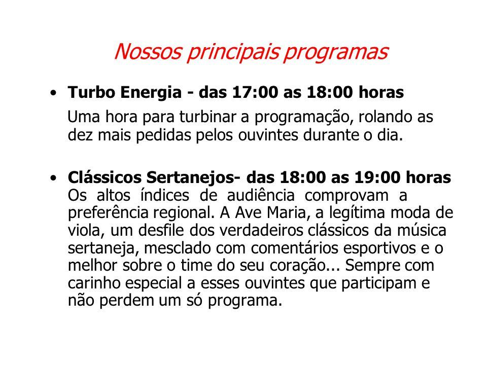Nossos principais programas •Turbo Energia - das 17:00 as 18:00 horas Uma hora para turbinar a programação, rolando as dez mais pedidas pelos ouvintes