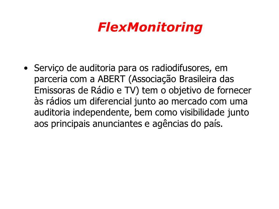 FlexMonitoring •Serviço de auditoria para os radiodifusores, em parceria com a ABERT (Associação Brasileira das Emissoras de Rádio e TV) tem o objetiv