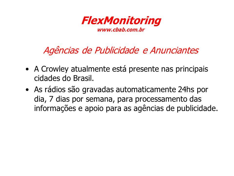 Agências de Publicidade e Anunciantes •A Crowley atualmente está presente nas principais cidades do Brasil. •As rádios são gravadas automaticamente 24