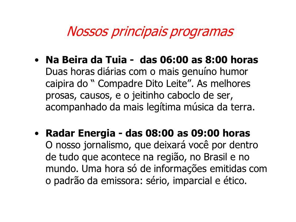 """Nossos principais programas •Na Beira da Tuia - das 06:00 as 8:00 horas Duas horas diárias com o mais genuíno humor caipira do """" Compadre Dito Leite""""."""
