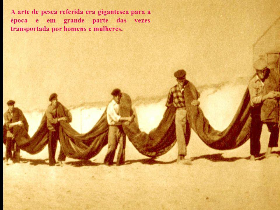 A arte de pesca referida era gigantesca para a época e em grande parte das vezes transportada por homens e mulheres.