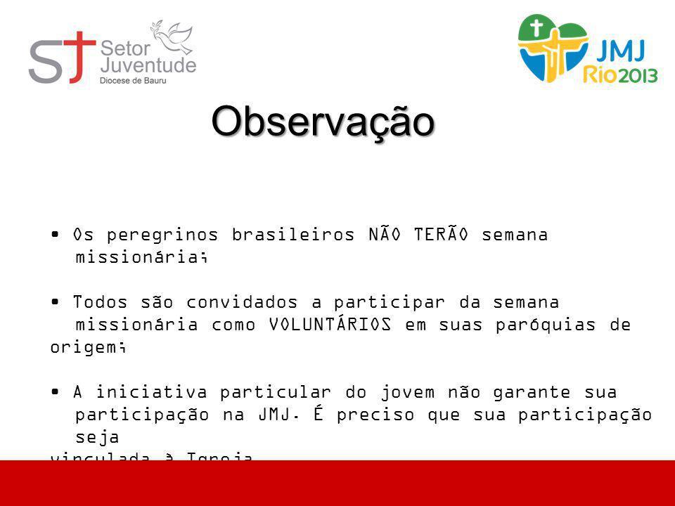 Observação • Os peregrinos brasileiros NÃO TERÃO semana missionária; • Todos são convidados a participar da semana missionária como VOLUNTÁRIOS em sua