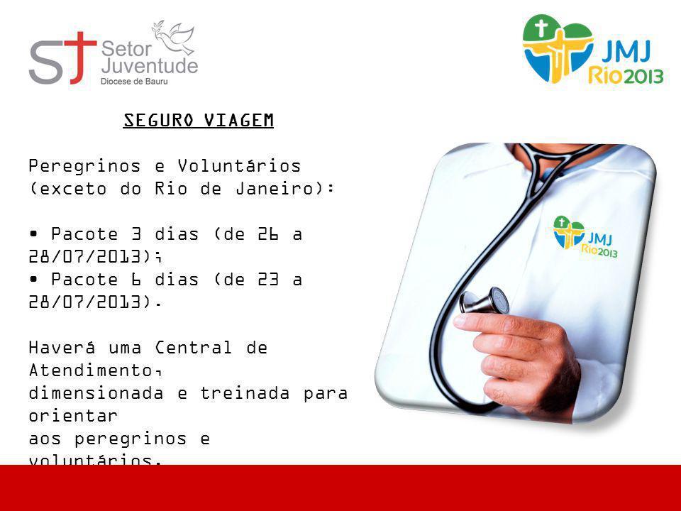 SEGURO VIAGEM Peregrinos e Voluntários (exceto do Rio de Janeiro): • Pacote 3 dias (de 26 a 28/07/2013); • Pacote 6 dias (de 23 a 28/07/2013). Haverá