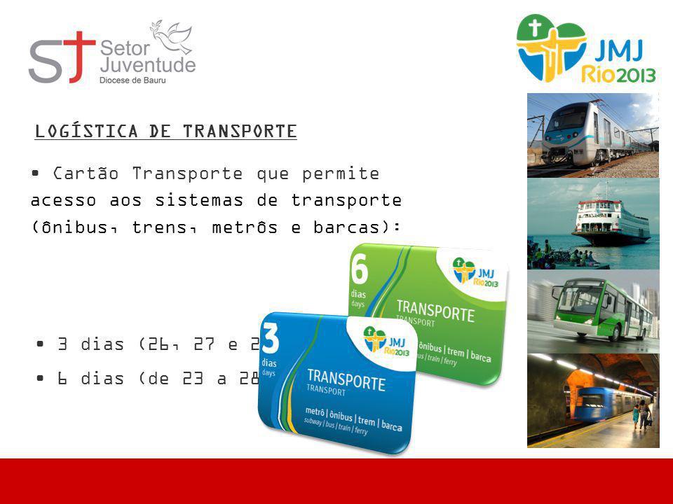 • Cartão Transporte que permite acesso aos sistemas de transporte (ônibus, trens, metrôs e barcas): LOGÍSTICA DE TRANSPORTE • 3 dias (26, 27 e 28/07);
