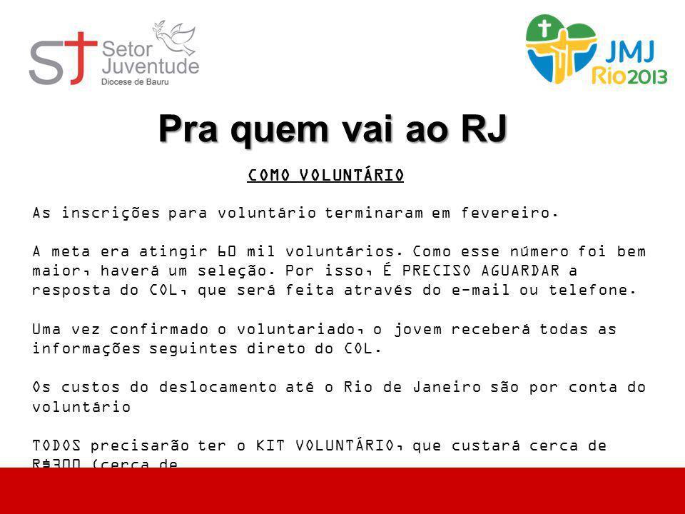 Pra quem vai ao RJ COMO VOLUNTÁRIO As inscrições para voluntário terminaram em fevereiro. A meta era atingir 60 mil voluntários. Como esse número foi