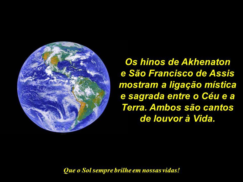 """Que o Sol sempre brilhe em nossas vidas! A segunda """"Carta da Terra"""" é de autoria de Francisco de Assis: """"O Cântico das Criaturas"""" ou """"Cântico ao Irmão"""