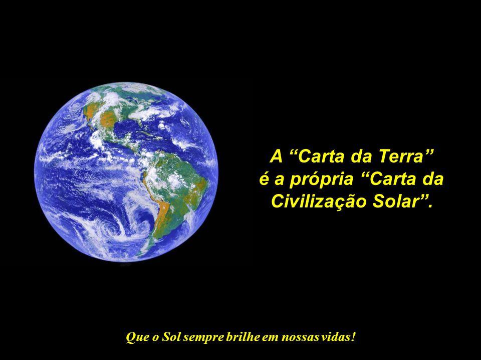 """Que o Sol sempre brilhe em nossas vidas! A """"Carta da Terra"""" é o único instrumento mundial disponível para que possa- mos prosseguir em nossa jornada n"""