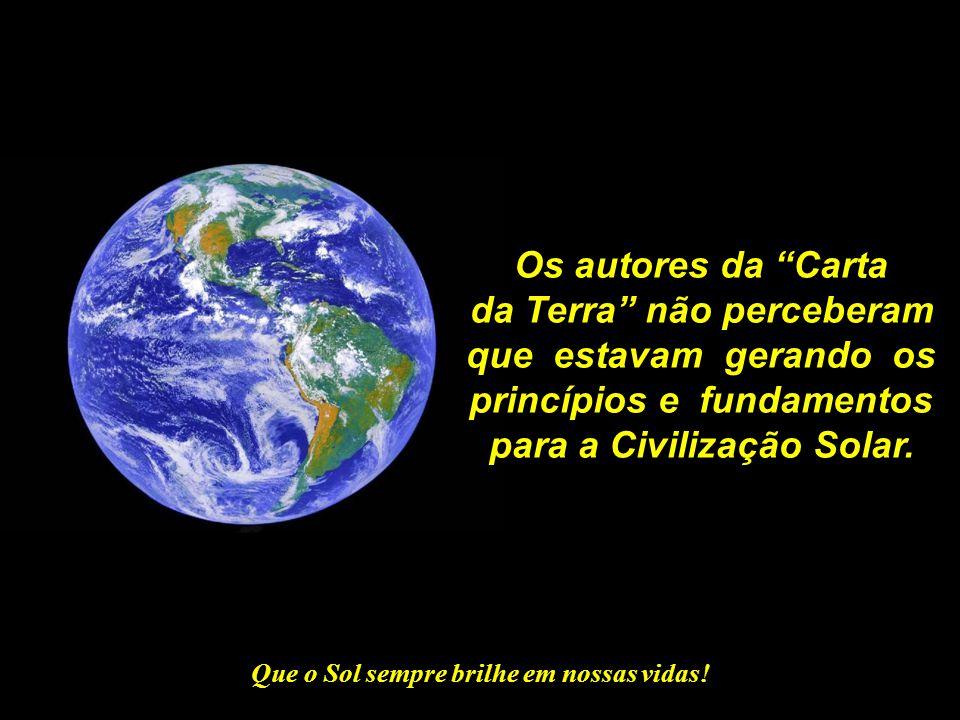 """Que o Sol sempre brilhe em nossas vidas! A """"Carta da Terra"""" é a própria """"Carta da Civilização Solar""""."""
