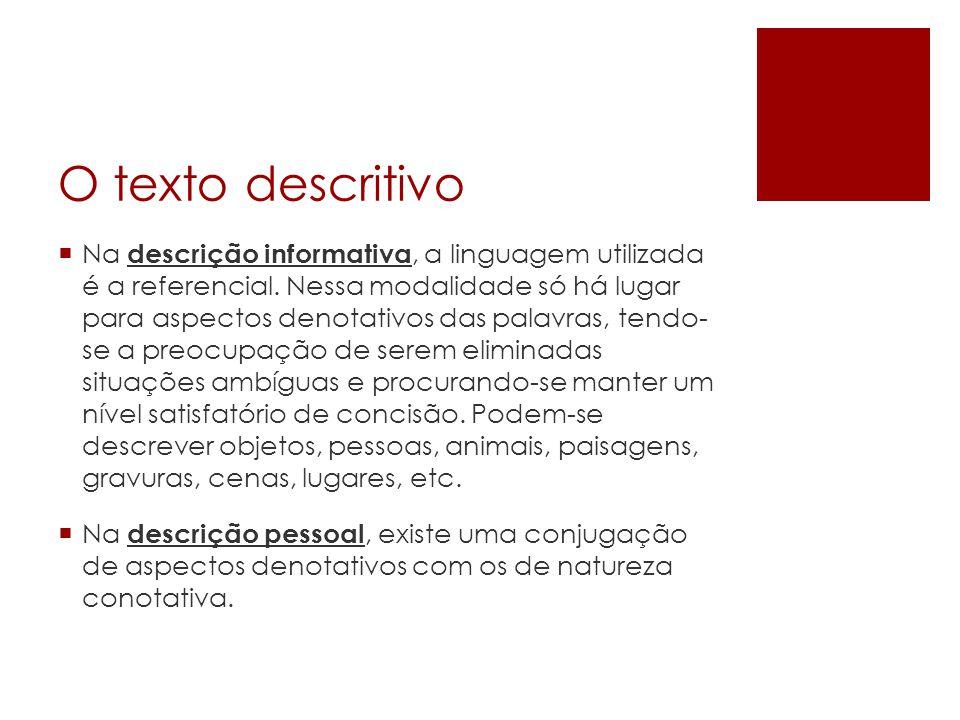 O texto descritivo  Na descrição informativa, a linguagem utilizada é a referencial.