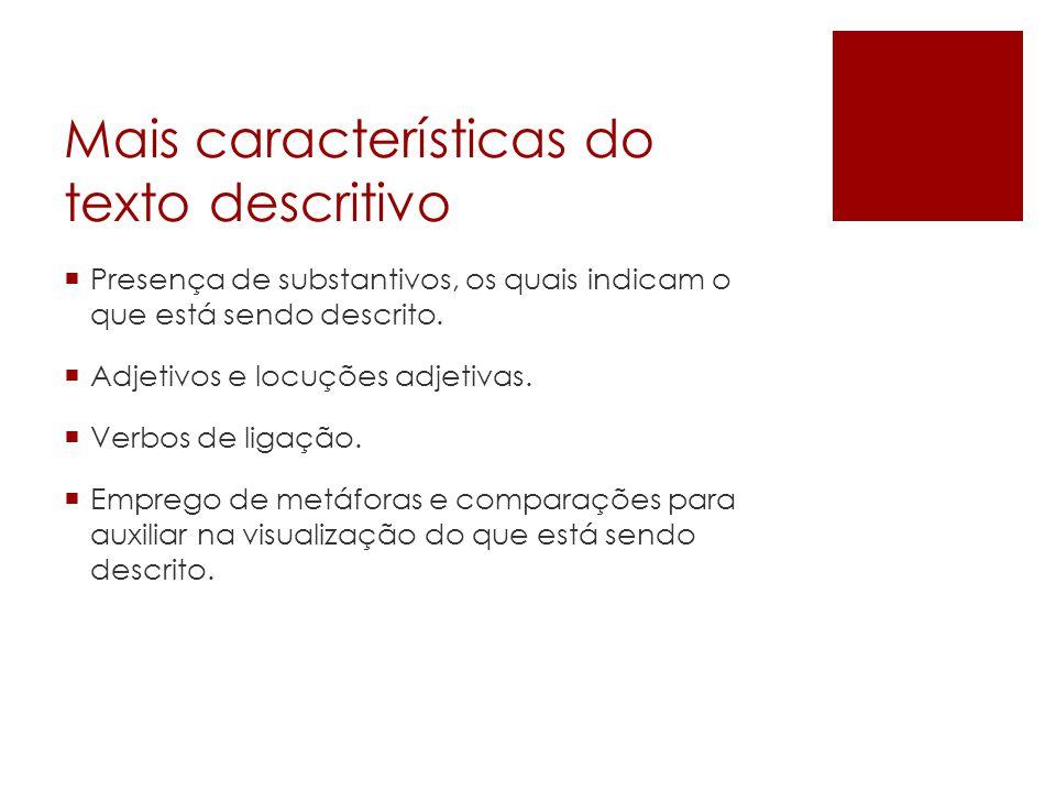 Mais características do texto descritivo  Presença de substantivos, os quais indicam o que está sendo descrito.