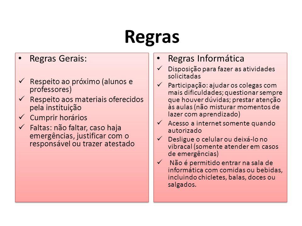 Regras • Regras Gerais:  Respeito ao próximo (alunos e professores)  Respeito aos materiais oferecidos pela instituição  Cumprir horários  Faltas: