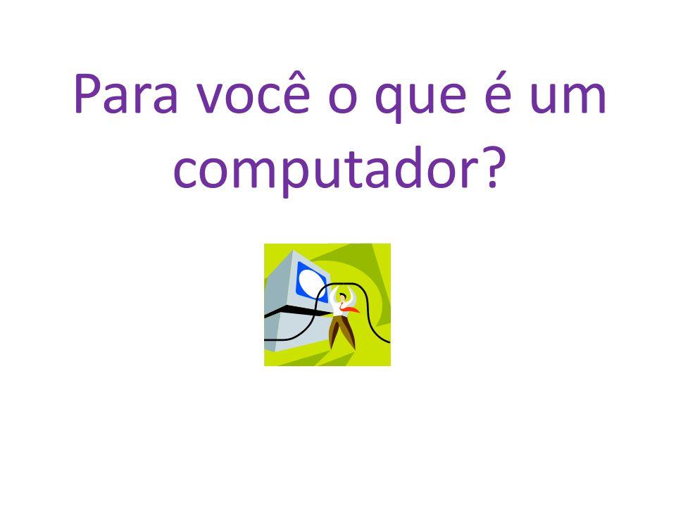 Para você o que é um computador?