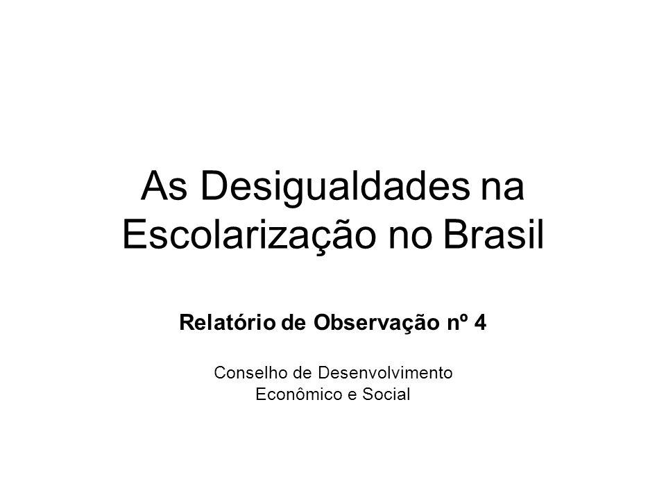 As Desigualdades na Escolarização no Brasil Relatório de Observação nº 4 Conselho de Desenvolvimento Econômico e Social