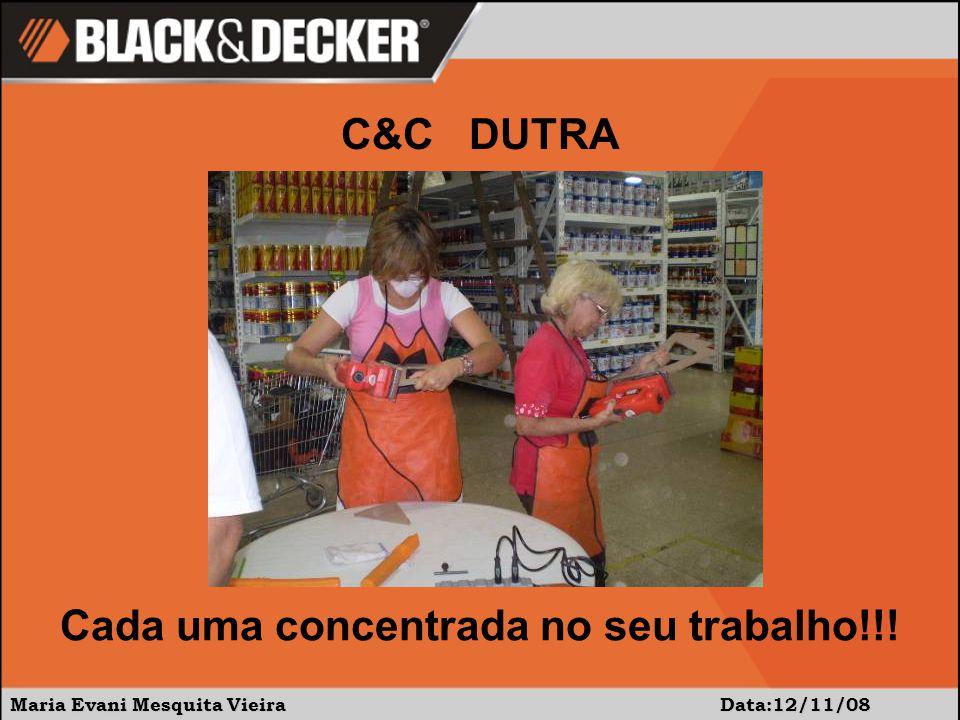 Maria Evani Mesquita Vieira Data:12/11/08 Cada uma concentrada no seu trabalho!!! C&C DUTRA