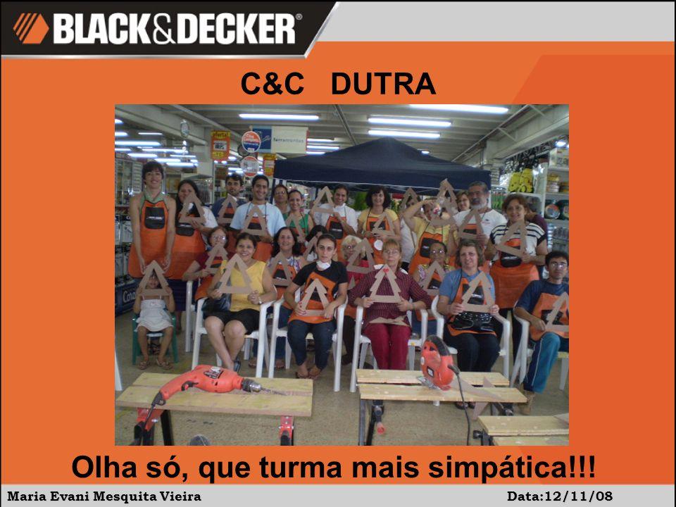Maria Evani Mesquita Vieira Data:12/11/08 Olha só, que turma mais simpática!!! C&C DUTRA