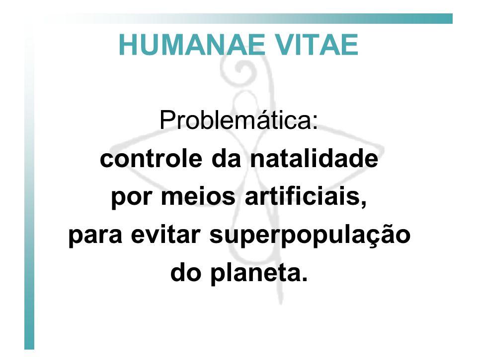 HUMANAE VITAE Ensinamento da Igreja: 1.Visão global da pessoa humana:  física,  psicológica,  demográfica,  sociológica,  espiritual,  terrena  e sobrenatural.