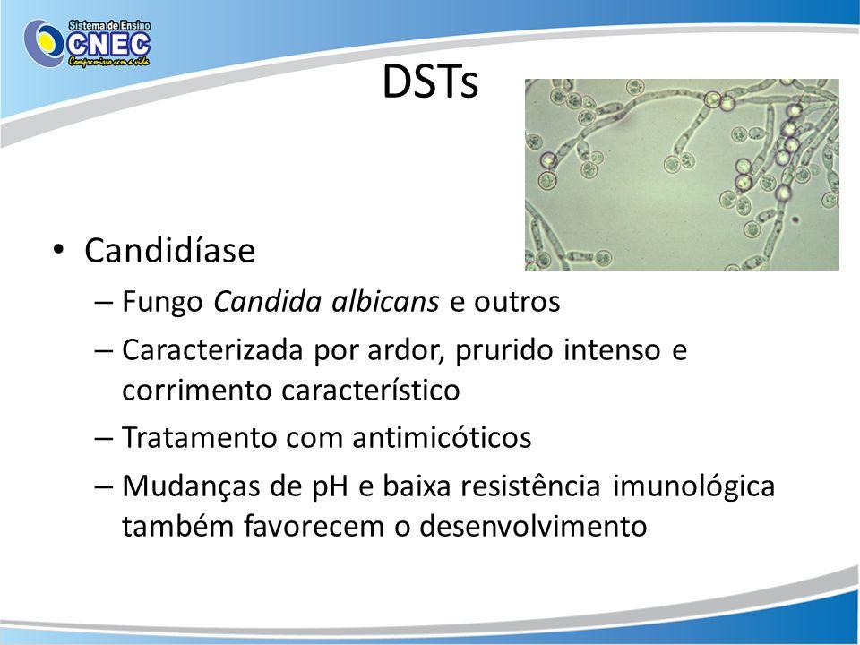 DSTs • Candidíase – Fungo Candida albicans e outros – Caracterizada por ardor, prurido intenso e corrimento característico – Tratamento com antimicóticos – Mudanças de pH e baixa resistência imunológica também favorecem o desenvolvimento