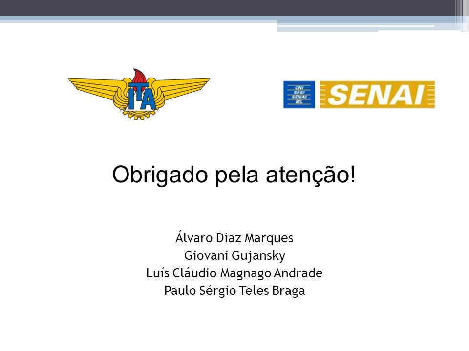Álvaro Diaz Marques Giovani Gujansky Luís Cláudio Magnago Andrade Paulo Sérgio Teles Braga Obrigado pela atenção!