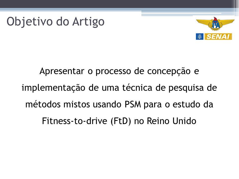 Objetivo do Artigo Apresentar o processo de concepção e implementação de uma técnica de pesquisa de métodos mistos usando PSM para o estudo da Fitness-to-drive (FtD) no Reino Unido