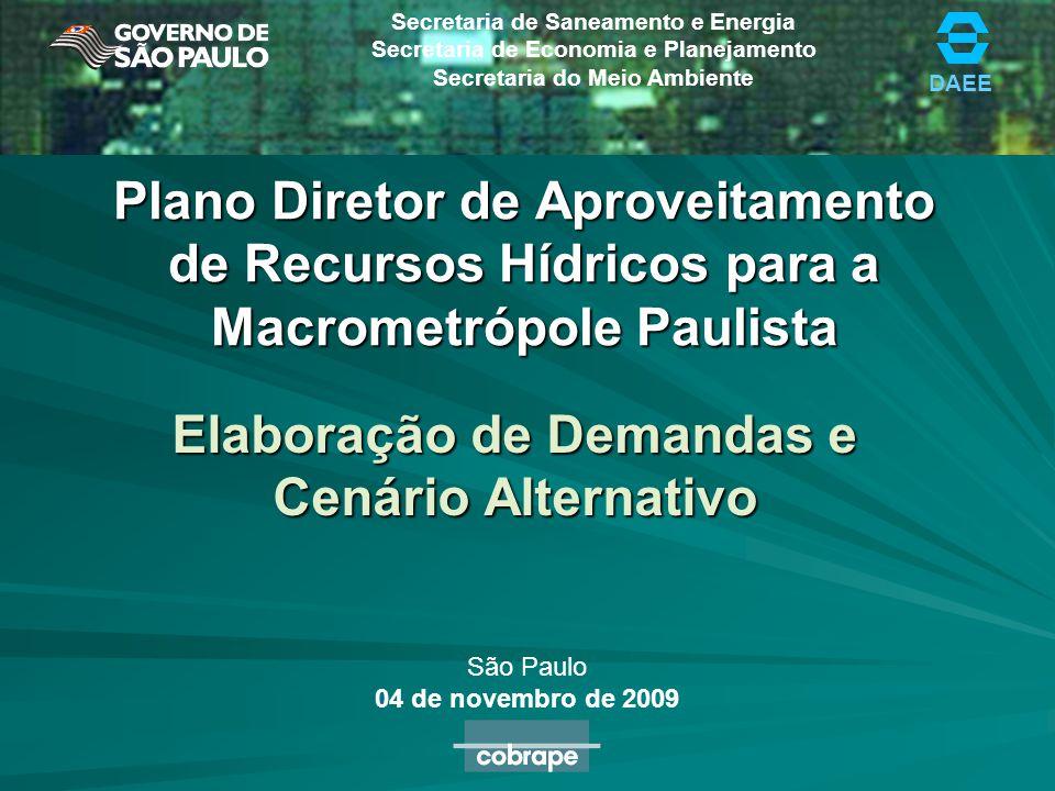 DAEE Secretaria de Saneamento e Energia Secretaria de Economia e Planejamento Secretaria do Meio Ambiente Plano Diretor de Aproveitamento de Recursos Hídricos para a Macrometrópole Paulista Elaboração de Demandas e Cenário Alternativo São Paulo 04 de novembro de 2009