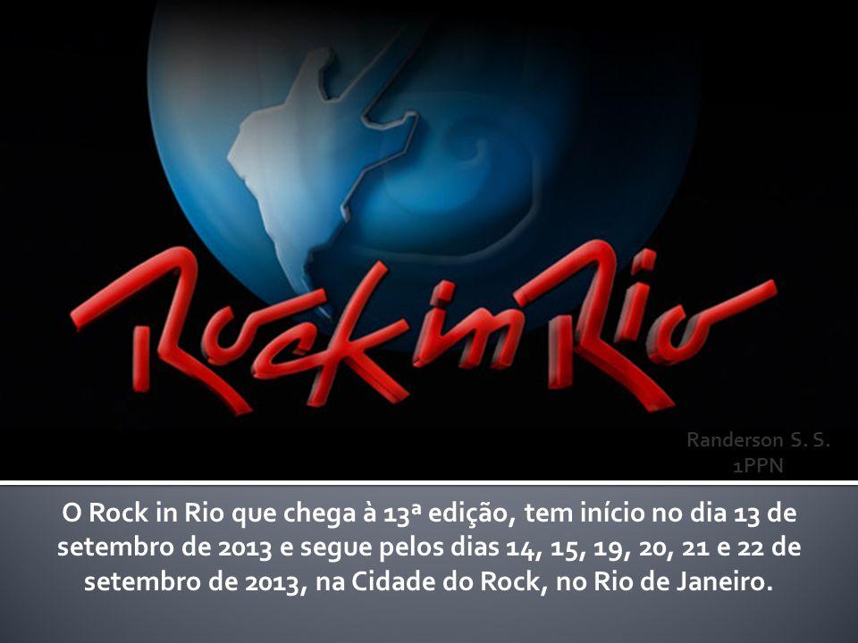 O Rock in Rio que chega à 13ª edição, tem início no dia 13 de setembro de 2013 e segue pelos dias 14, 15, 19, 20, 21 e 22 de setembro de 2013, na Cidade do Rock, no Rio de Janeiro.