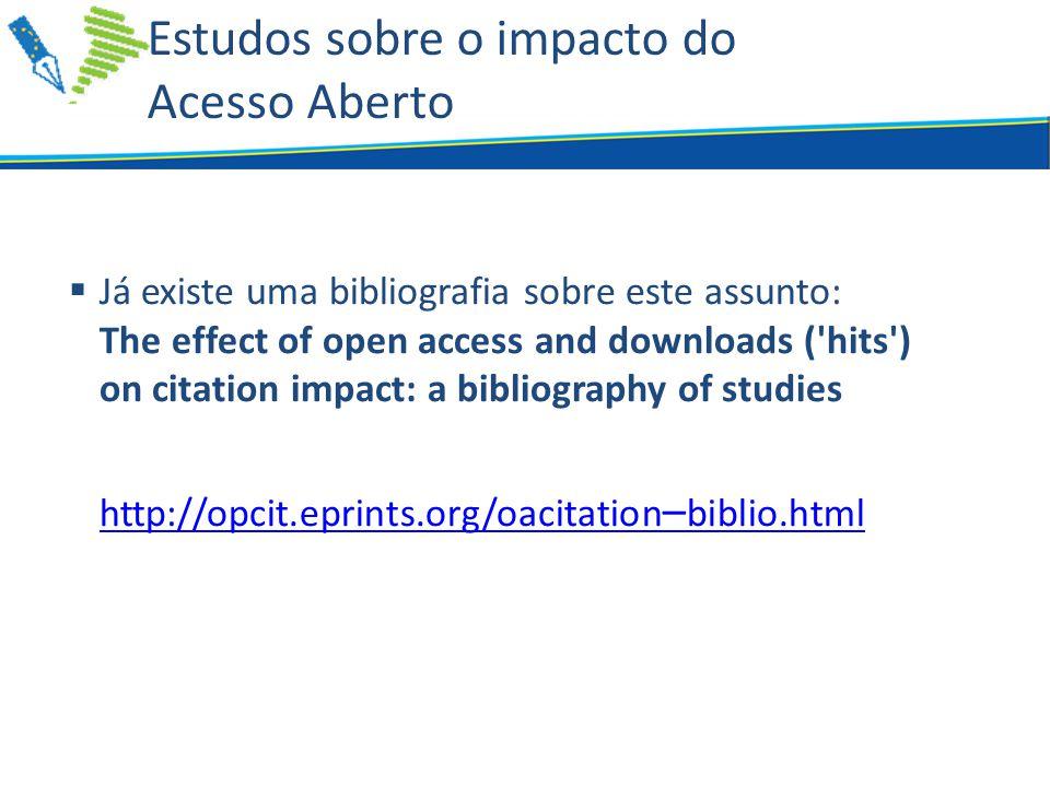 Estudos sobre o impacto do Acesso Aberto  Já existe uma bibliografia sobre este assunto: The effect of open access and downloads ( hits ) on citation impact: a bibliography of studies http://opcit.eprints.org/oacitation – biblio.html