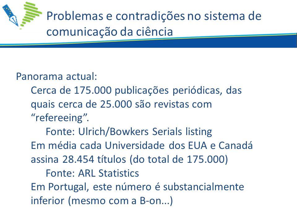 Problemas e contradições no sistema de comunicação da ciência Panorama actual: Cerca de 175.000 publicações periódicas, das quais cerca de 25.000 são revistas com refereeing .