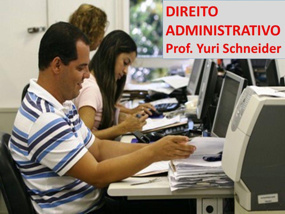 DIREITO ADMINISTRATIVO Prof. Yuri Schneider
