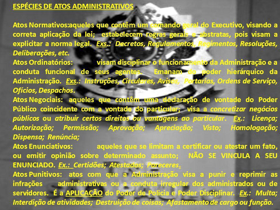 ESPÉCIES DE ATOS ADMINISTRATIVOS Atos Normativos:aqueles que contêm um comando geral do Executivo, visando a correta aplicação da lei; estabelecem reg