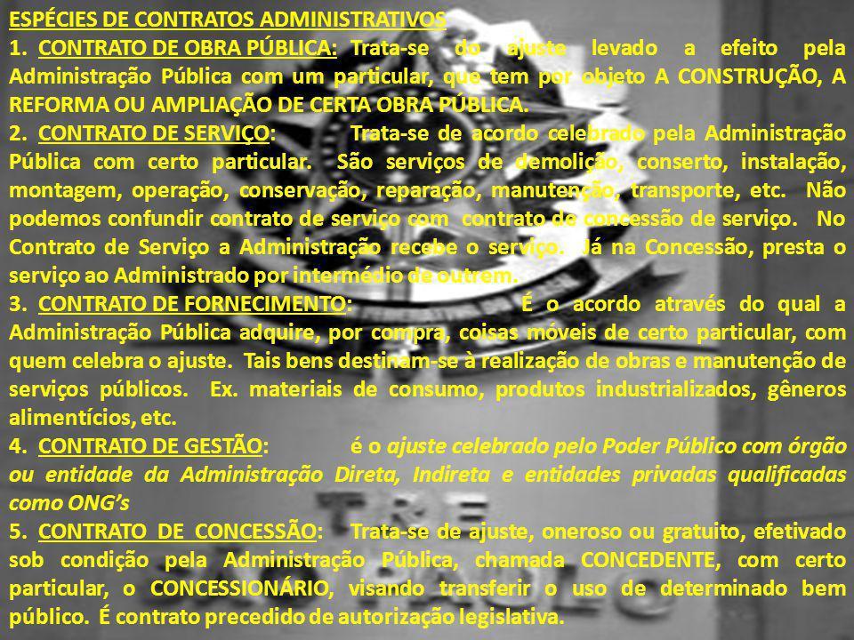 ESPÉCIES DE CONTRATOS ADMINISTRATIVOS 1. CONTRATO DE OBRA PÚBLICA:Trata-se do ajuste levado a efeito pela Administração Pública com um particular, que