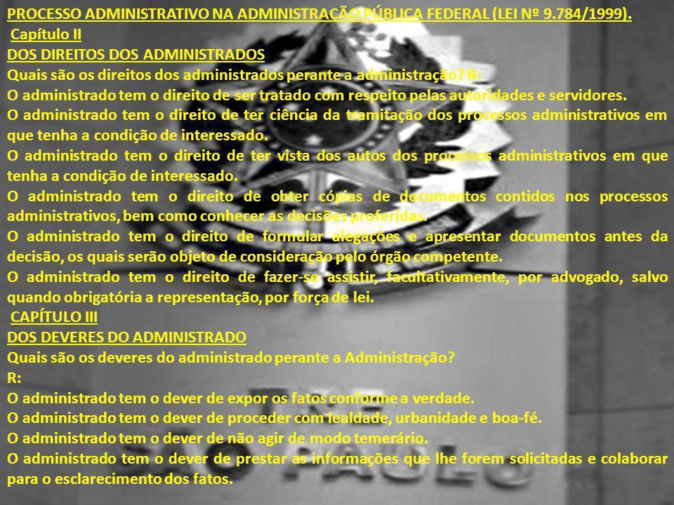 PROCESSO ADMINISTRATIVO NA ADMINISTRAÇÃO PÚBLICA FEDERAL (LEI Nº 9.784/1999). Capítulo II DOS DIREITOS DOS ADMINISTRADOS Quais são os direitos dos adm