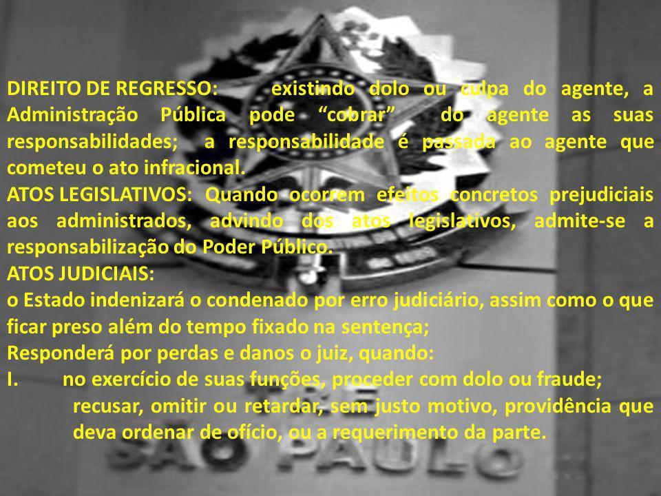 """DIREITO DE REGRESSO:existindo dolo ou culpa do agente, a Administração Pública pode """"cobrar"""" do agente as suas responsabilidades; a responsabilidade é"""