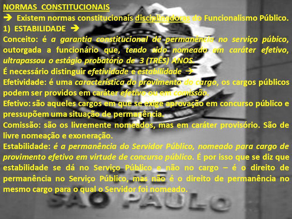 NORMAS CONSTITUCIONAIS  Existem normas constitucionais disciplinadoras do Funcionalismo Público. 1) ESTABILIDADE  Conceito: é a garantia constitucio