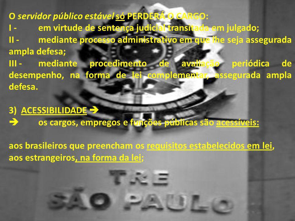 O servidor público estável só PERDERÁ O CARGO: I -em virtude de sentença judicial transitada em julgado; II -mediante processo administrativo em que l