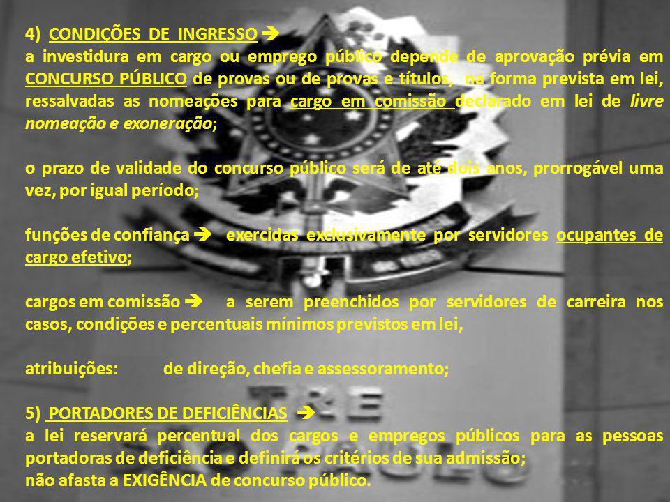 4) CONDIÇÕES DE INGRESSO  a investidura em cargo ou emprego público depende de aprovação prévia em CONCURSO PÚBLICO de provas ou de provas e títulos,