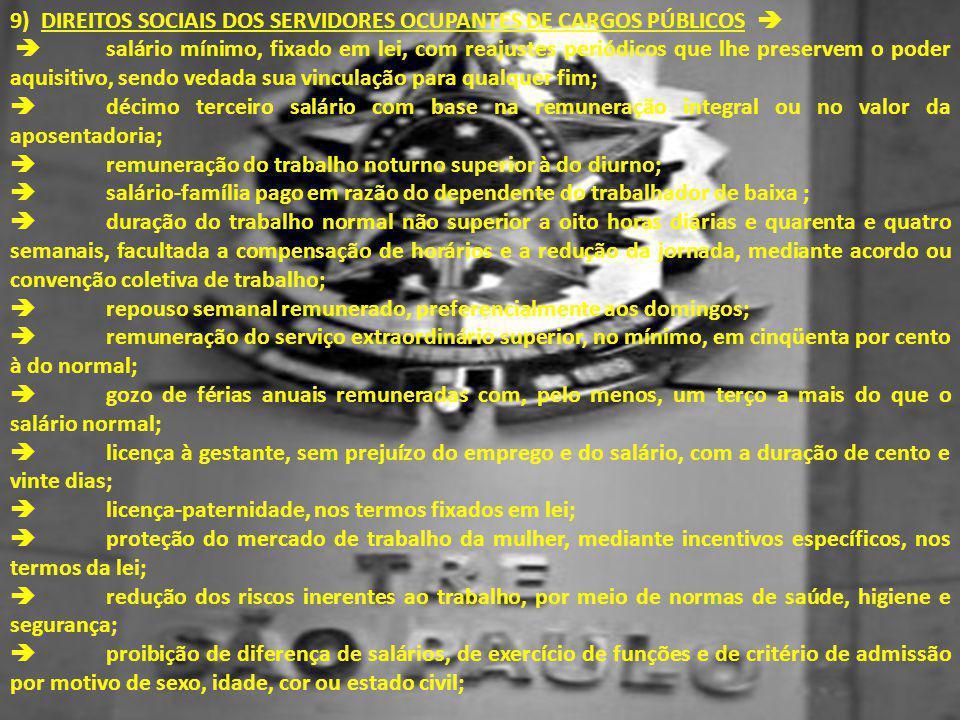 9) DIREITOS SOCIAIS DOS SERVIDORES OCUPANTES DE CARGOS PÚBLICOS   salário mínimo, fixado em lei, com reajustes periódicos que lhe preservem o poder