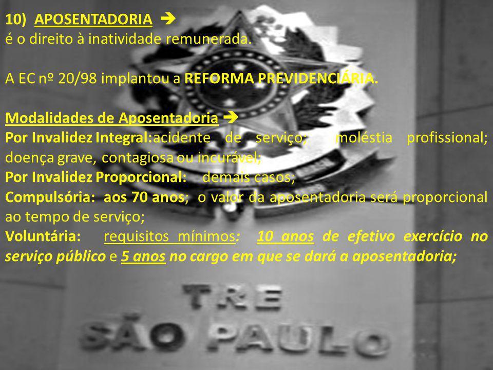 10) APOSENTADORIA  é o direito à inatividade remunerada. A EC nº 20/98 implantou a REFORMA PREVIDENCIÁRIA. Modalidades de Aposentadoria  Por Invalid