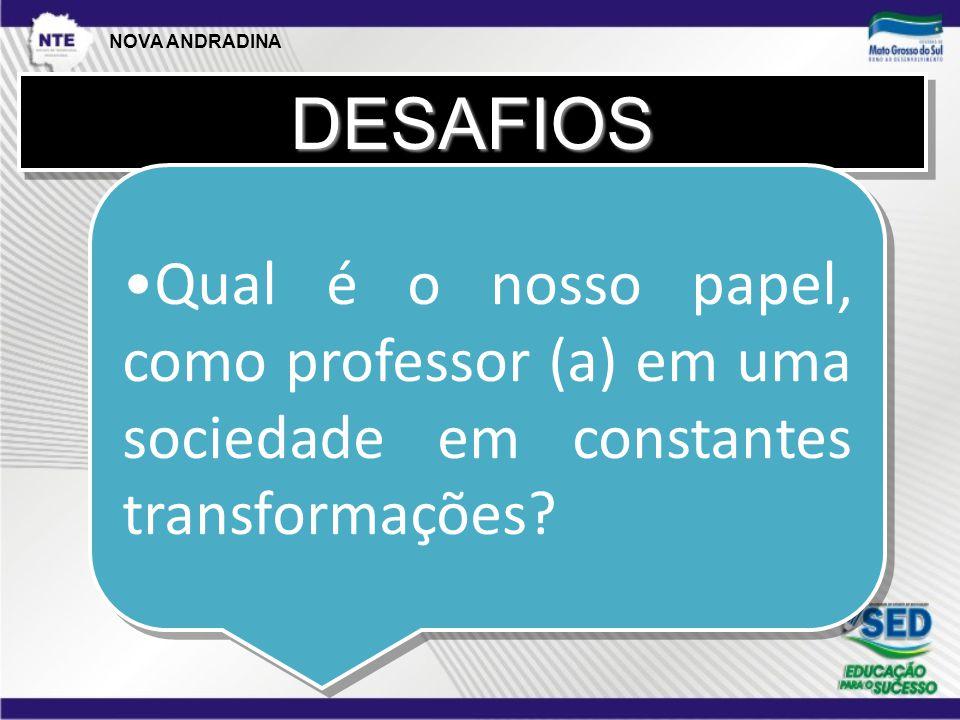 DESAFIOSDESAFIOS •Qual é o nosso papel, como professor (a) em uma sociedade em constantes transformações.