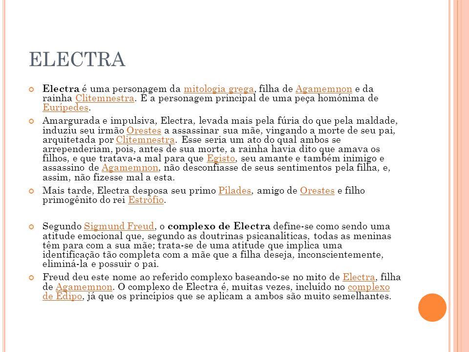 ELECTRA Electra é uma personagem da mitologia grega, filha de Agamemnon e da rainha Clitemnestra.