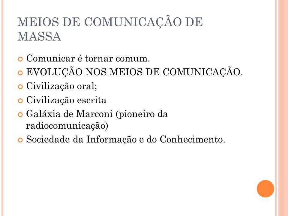 MEIOS DE COMUNICAÇÃO DE MASSA Comunicar é tornar comum.