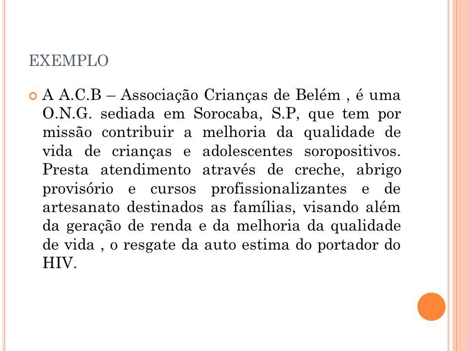 EXEMPLO A A.C.B – Associação Crianças de Belém, é uma O.N.G.
