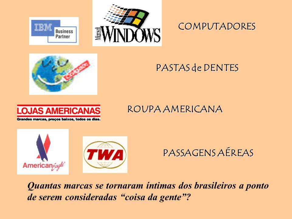 """COMPUTADORES PASTAS de DENTES ROUPA AMERICANA PASSAGENS AÉREAS Quantas marcas se tornaram íntimas dos brasileiros a ponto de serem consideradas """"coisa"""