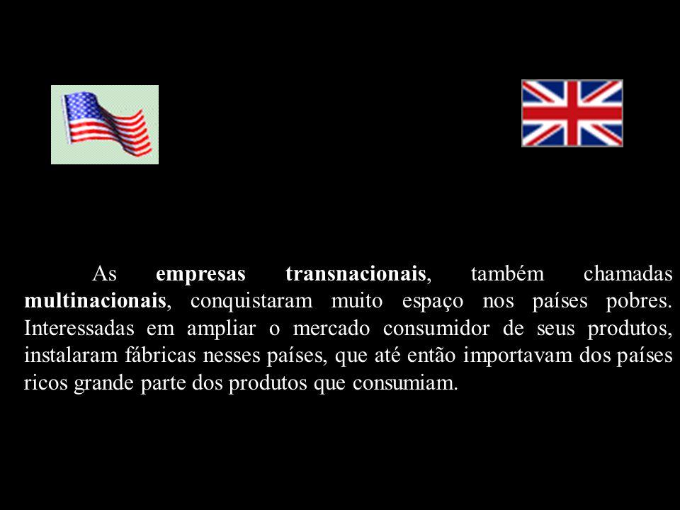 As empresas transnacionais, também chamadas multinacionais, conquistaram muito espaço nos países pobres. Interessadas em ampliar o mercado consumidor